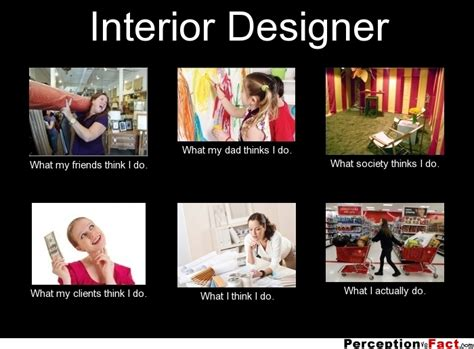 Designer Meme - interior designer what people think i do what i