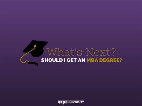I Get An Mba Degree On May what s next should i get an mba degree