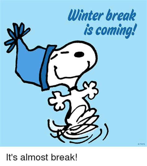 Winter Break Meme - winter break is coming opnts it s almost break meme on