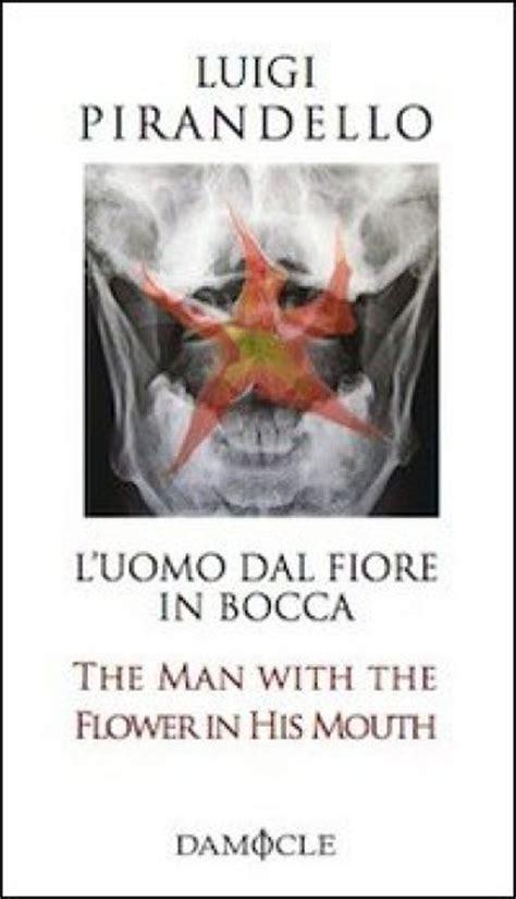 l uomo con il fiore in bocca l uomo dal fiore in bocca ediz italiana e inglese