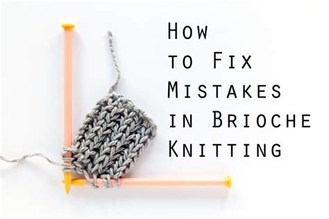 fix a in knitting a tutorial for how to fix mistakes in brioche