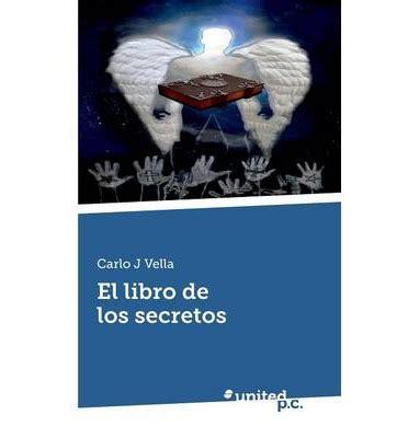 libro el peso de los el libro de los secretos carlo j vella 9788490395318