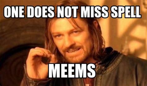 How To Do Memes - meme creator one does not miss spell meems meme