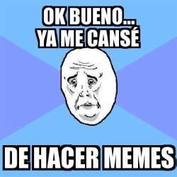 Memes De Ok - meme okay guy ok bueno ya me cans 233 de hacer memes