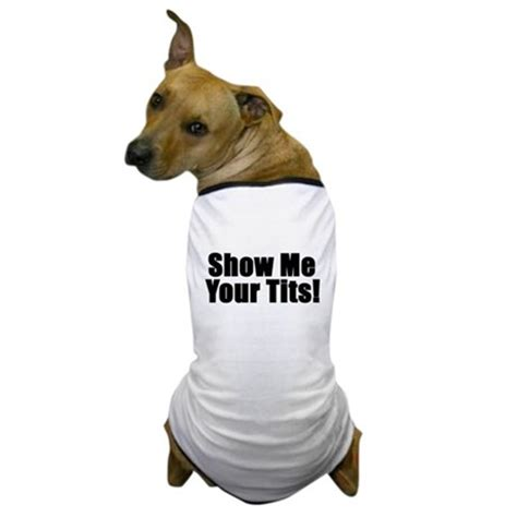 show me dogs show me your t shirt by madcowteez