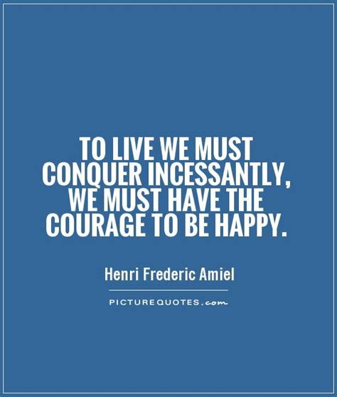 The Courage To Be Happy conquer quotes and sayings quotesgram