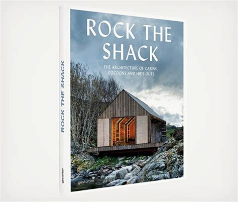 rock the shack the architecture of cabins cocoons and hide outs cool material
