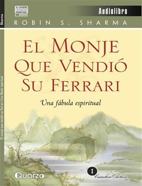 libro monje que vendio su el monje que vendio su ferrari robin s sharma freelibros