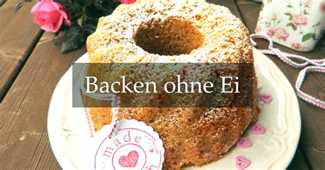 Kuchen Ohne Eier Backen