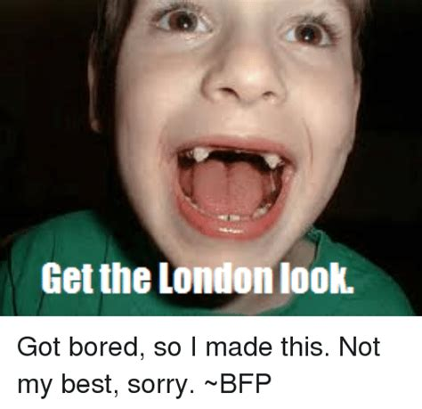 London Look Meme - get the london look got bored so i made this not my best