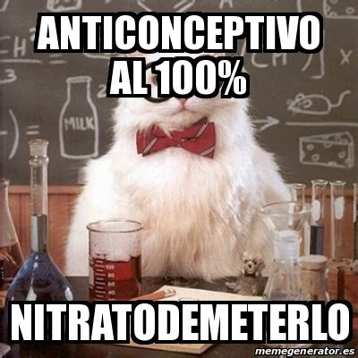 Chemistry Cat Meme Generator - meme chemistry cat anticonceptivo al 100