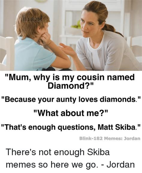 why is my not why is my cousin named because your diamonds what about me