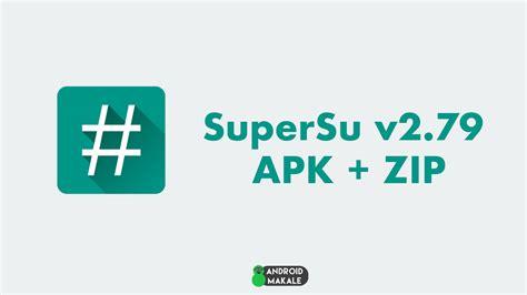 zip to apk supersu v2 79 apk zip indir android makale rom root cwm ve teknik destek