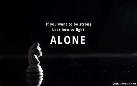 how to a to be alone strength quotes if you want to be strong lear how to fight alone picsmine