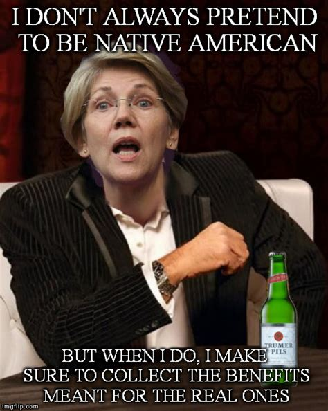 Elizabeth Warren Memes - elizabeth warren doesn t always pretend to be native
