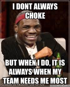 Choke Meme - basketball lebron chokes