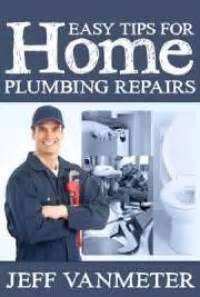Free Plumbing Books by Easy Tips For Home Plumbing Repairs By Jeff Vanmeter