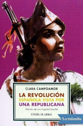 la revolucin espaola vista 8415177836 la revoluci 243 n espa 241 ola vista por una republicana clara coamor descargar epub y pdf gratis