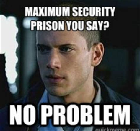 Prison Break Memes - i would definitely have to go with t bag that asshole