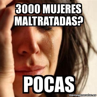 Meme Generator 3000 - meme problems 3000 mujeres maltratadas pocas 26255186