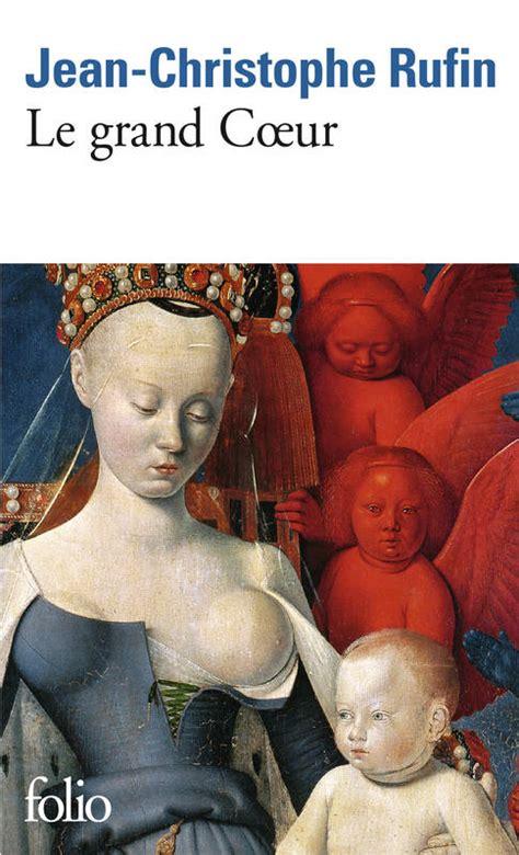 livre le grand cœur jean christophe rufin folio folio 9782070456154 leslibraires fr