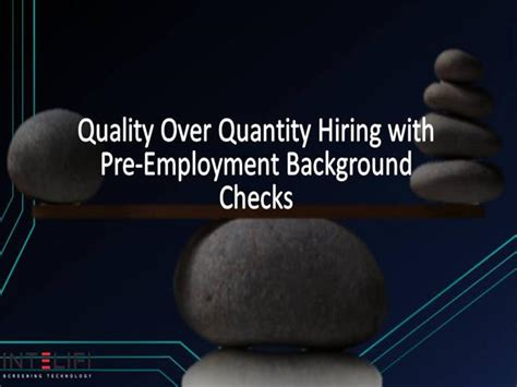 Pre Employment Background Check Taking Quality Quantity Hiring With Pre Employment Background Checks Authorstream