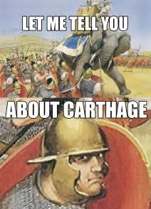 Rome Memes - let me tell you about carthage know your meme