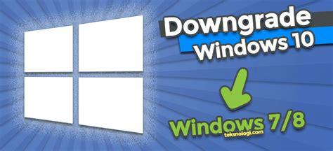 tutorial downgrade windows 10 cara downgrade dari windows 10 ke windows 7 8 tanpa