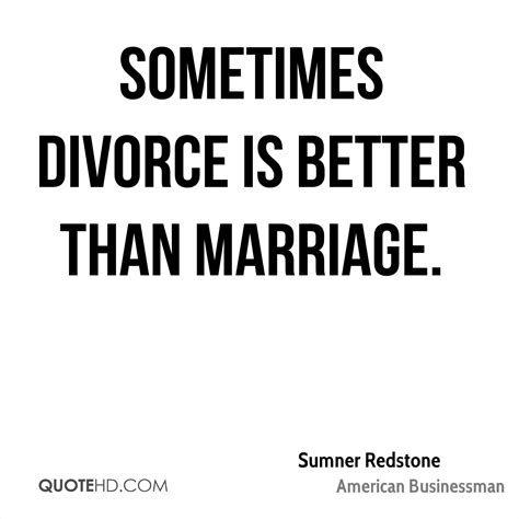 divorce is better than an unhappy marriage sumner redstone marriage quotes quotehd