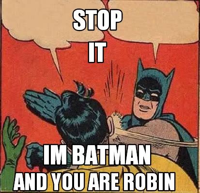 Batman Meme Creator - meme creator stop im batman and you are robin it meme