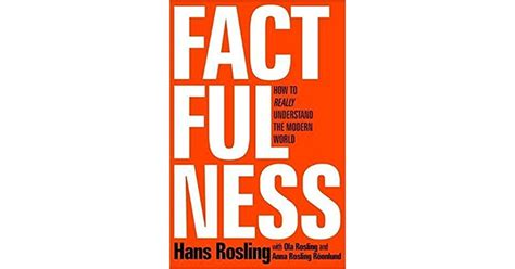 factfulness hans rosling quotes factfulness ten reasons we re wrong about the world and