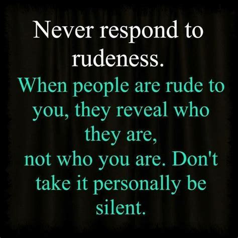 How Rude The Most Popular 90ssayings by Never Respond To Rudeness Rude And