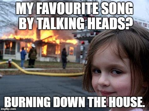 burning down the house talking heads have a good one