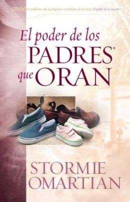 el poder de los padres que oran the power of a praying parent by stormie omartian