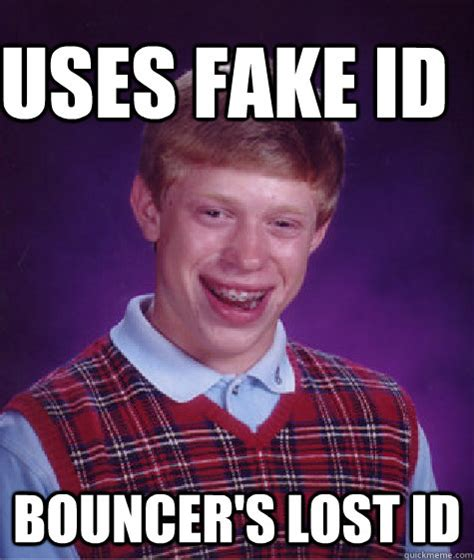 Bouncer Meme - uses fake id bouncer s lost id bad luck brain quickmeme