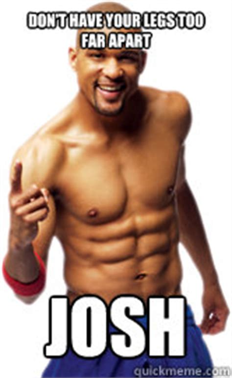 Shaun T Meme - don t have your legs too far apart josh insanity shaun t