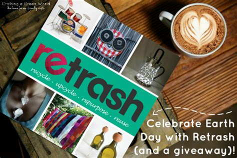 Earth Day Giveaway Ideas - celebrate earth day with retrash and a giveaway crafting a green world
