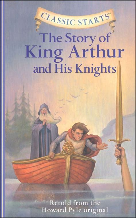 arthur legend logic evidence books story of king arthur and his knights classic starts
