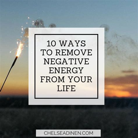 negative energy removal 10 ways to remove negative energy from your life chelsea