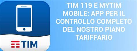 119 it mobile tim 119 tutto sul proprio piano tariffario con mytim mobile
