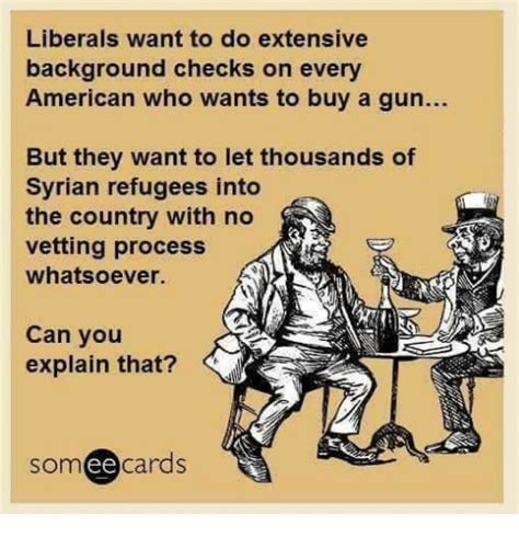 What Do You Need For A Background Check Liberals Want To Do Extensive Background Checks On Every