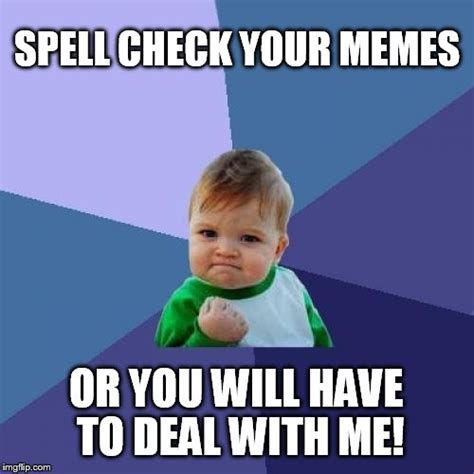 Spelling Meme - spell check it jerk imgflip