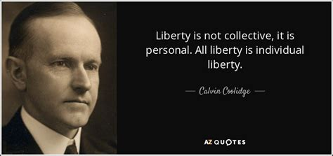 calvin coolidge quotes calvin coolidge quote liberty is not collective it is