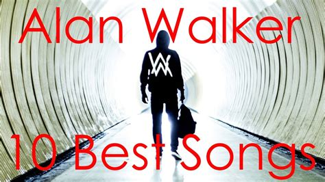 alan walker songs alan walker 10 best songs alan walker best songs youtube