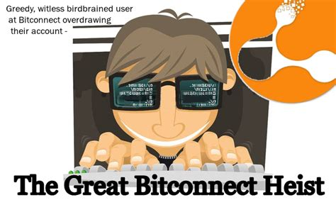 bitconnect event the great bitconnect heist greedy witless birdbrained