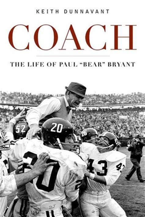 coach the of paul bryant books coach the of paul quot quot bryant by keith dunnavant