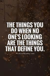 The things you do when no one s looking are the things that define you