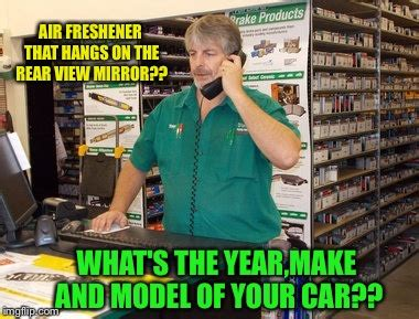 Car Parts Meme - works as a parts salesman thinks he s a master mechanic