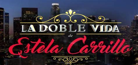 la doble vida de 8416223149 la doble vida de estela carrillo cr 237 tica de la semana de estreno la hora de la novela