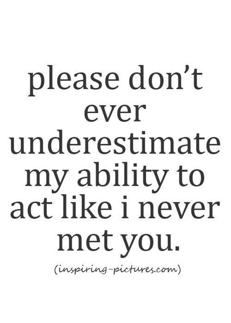 Please don't ever underestimate my ability to act like I